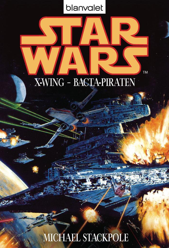 Star Wars. X-Wing. Bacta-Piraten als eBook von Michael A. Stackpole
