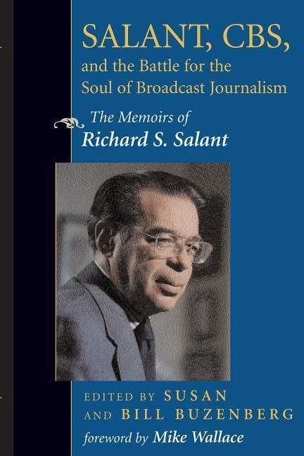 Salant, Cbs, and the Battle for the Soul of Broadcast Journalism: The Memoirs of Richard S. Salant als Taschenbuch