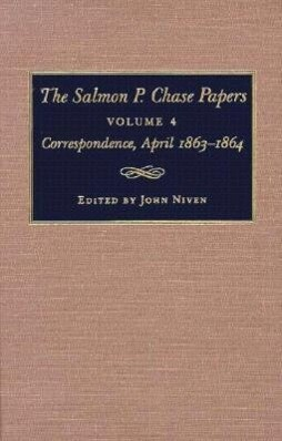 The Salmon P. Chase Papers: Correspondence, April 1863-1864 als Buch
