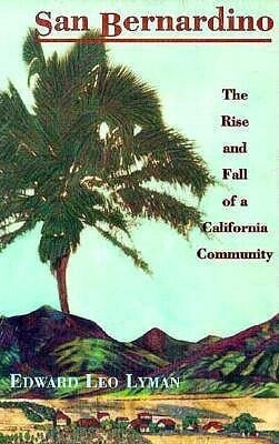 San Bernardino: The Rise and Fall of a California Community als Buch