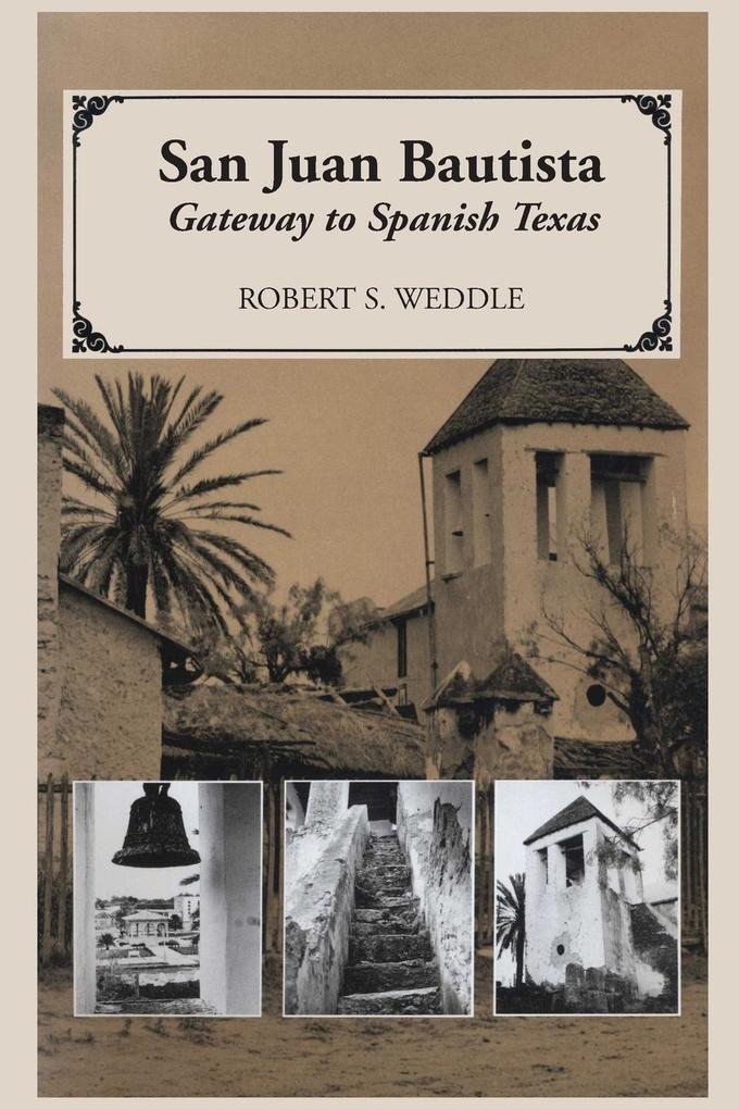 San Juan Bautista: Gateway to Spanish Texas als Taschenbuch
