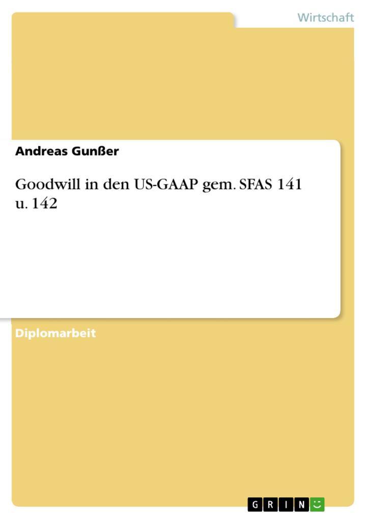 Goodwill in den US-GAAP gem. SFAS 141 u. 142 als eBook von Andreas Gunßer - GRIN Verlag