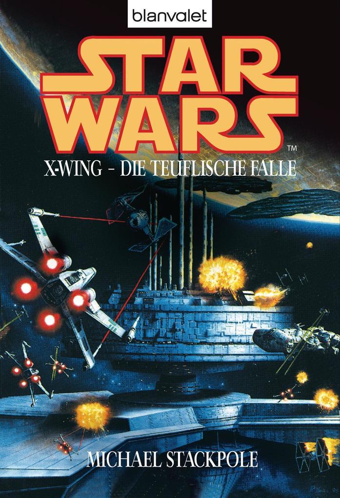 Star Wars. X-Wing. Die teuflische Falle als eBook von Michael A. Stackpole