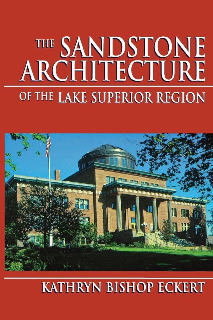 The Sandstone Architecture of the Lake Superior Region als Buch
