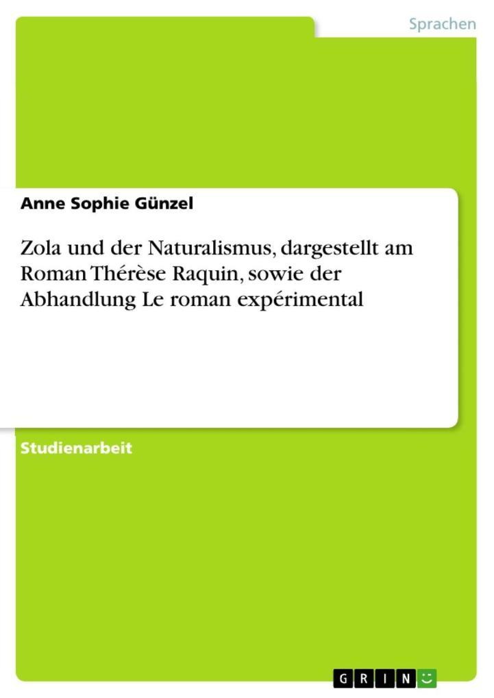 Zola und der Naturalismus, dargestellt am Roman Thérèse Raquin, sowie der Abhandlung Le roman expérimental als eBook von Anne Sophie Günzel - GRIN Verlag