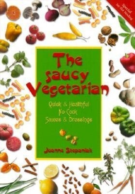 The Saucy Vegetarian: Quick and Healthy, No-Cook Sauces and Dressing als Taschenbuch