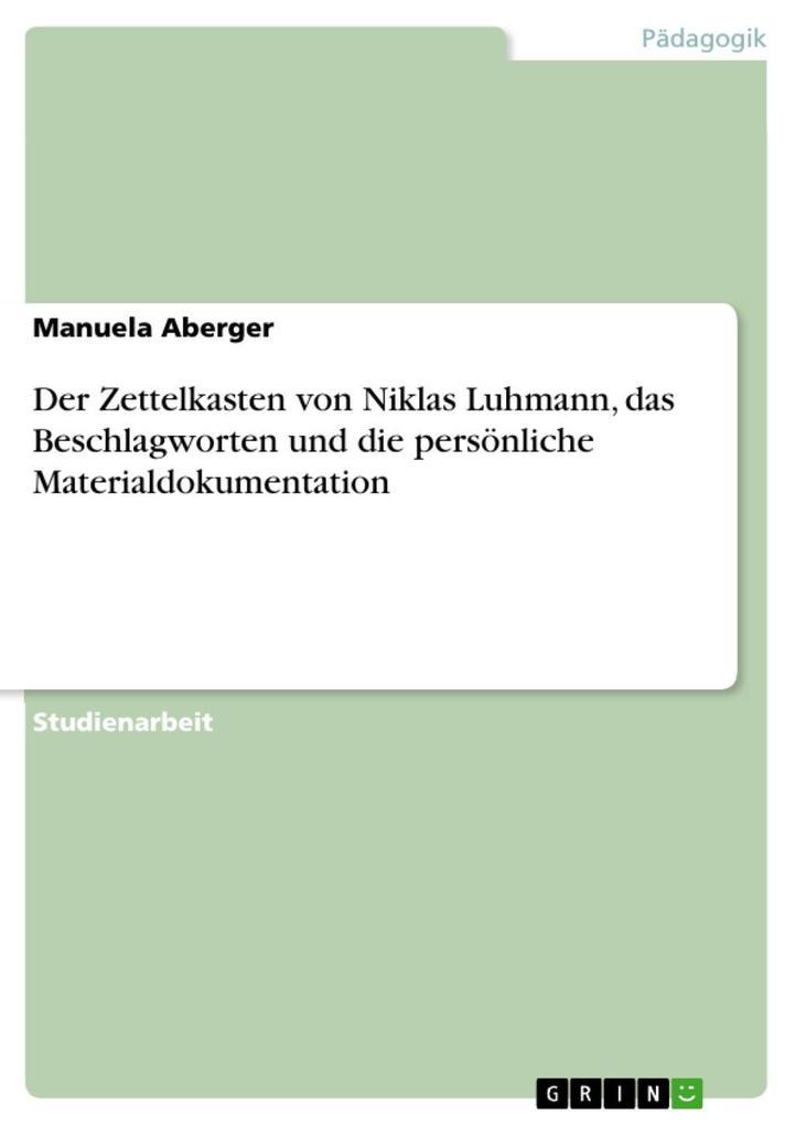 Der Zettelkasten von Niklas Luhmann, das Beschlagworten und die persönliche Materialdokumentation als eBook von Manuela Aberger
