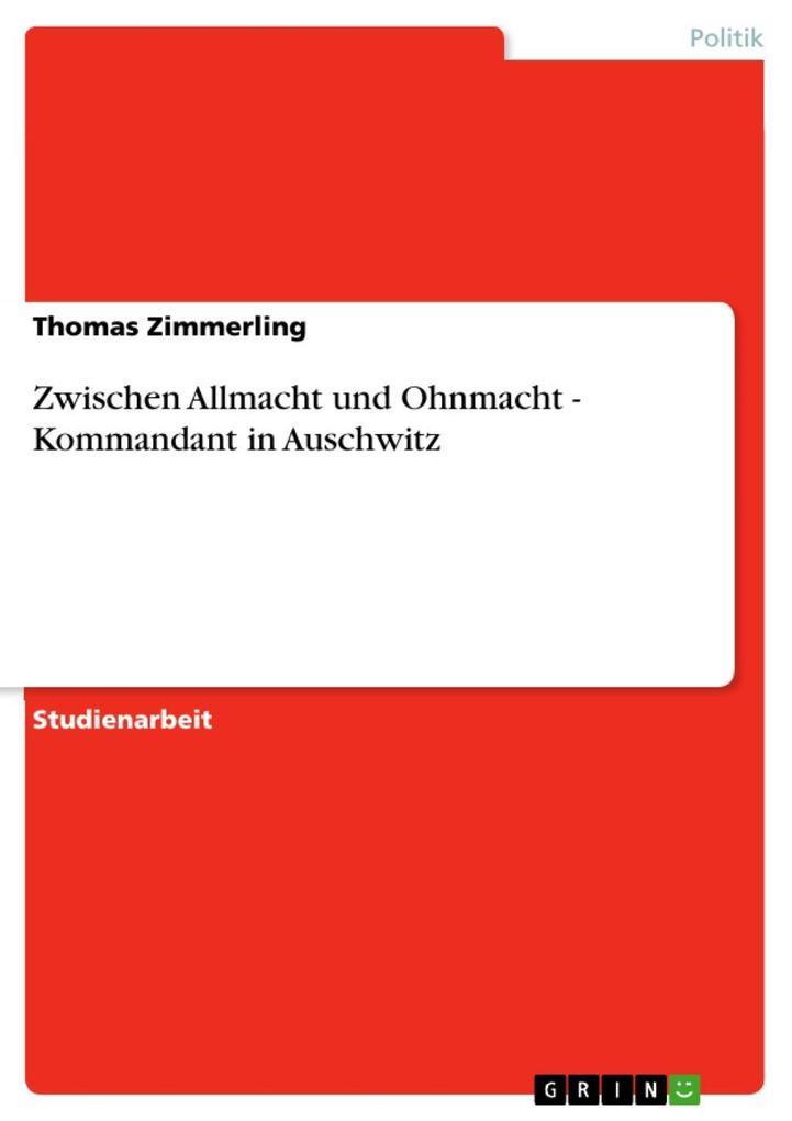 Zwischen Allmacht und Ohnmacht - Kommandant in Auschwitz als eBook von Thomas Zimmerling - GRIN Verlag