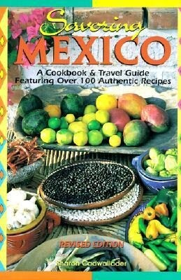 Savoring Mexico: A Cookbook & Travel Guide to the Recipes & Regions of Mexico als Taschenbuch