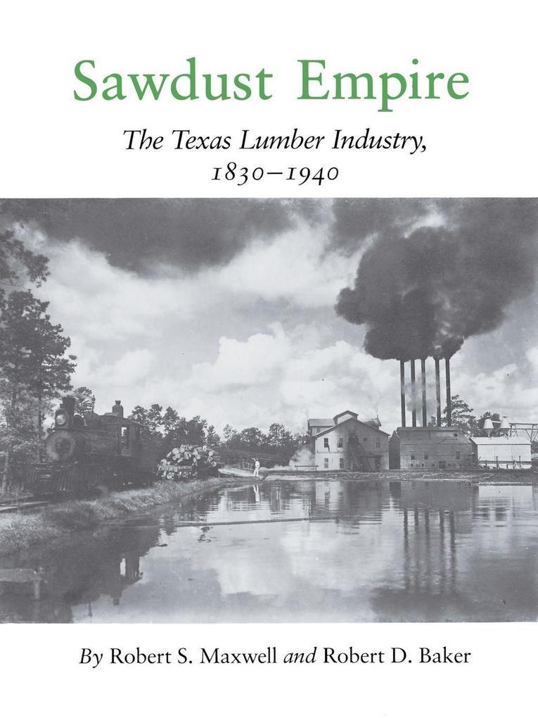 Sawdust Empire: The Texas Lumber Industry, 1830-1940 als Taschenbuch
