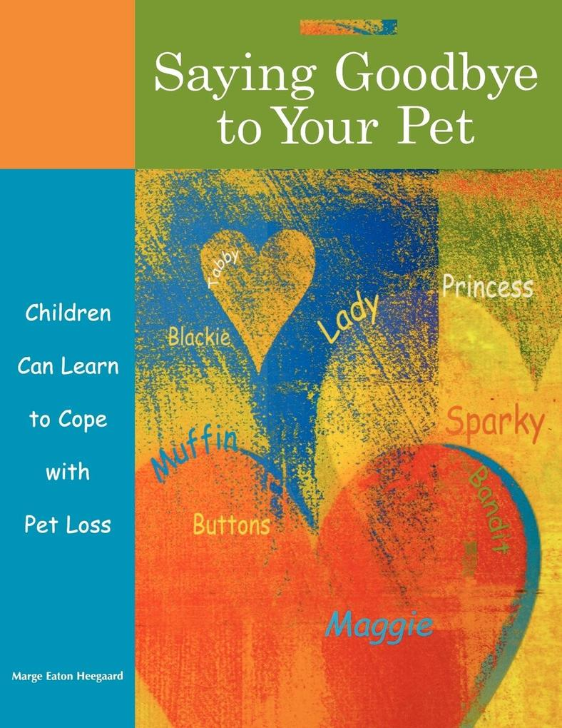Saying Goodbye to Your Pet: Children Can Learn to Cope with Pet Loss als Taschenbuch