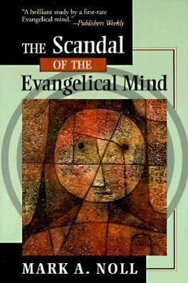 The Scandal of the Evangelical Mind als Taschenbuch