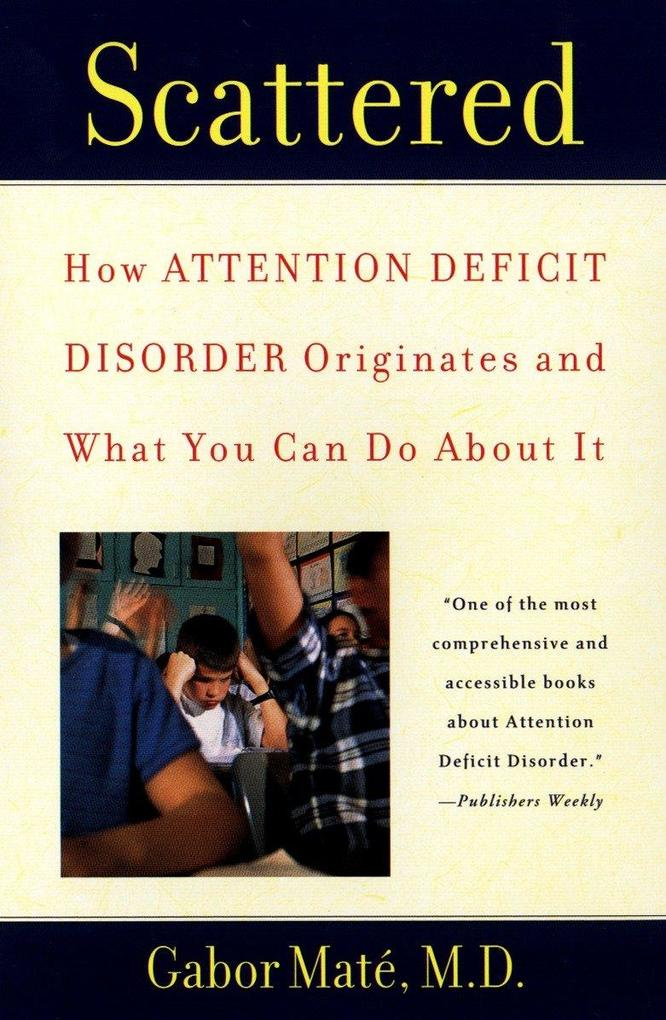 Scattered: How Attention Deficit Disorder Originates and What You Can Do about It als Taschenbuch