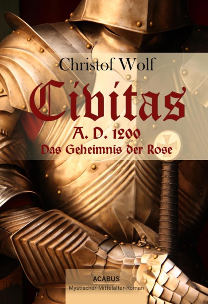 Civitas A.D. 1200. Das Geheimnis der Rose als eBook von Christof Wolf