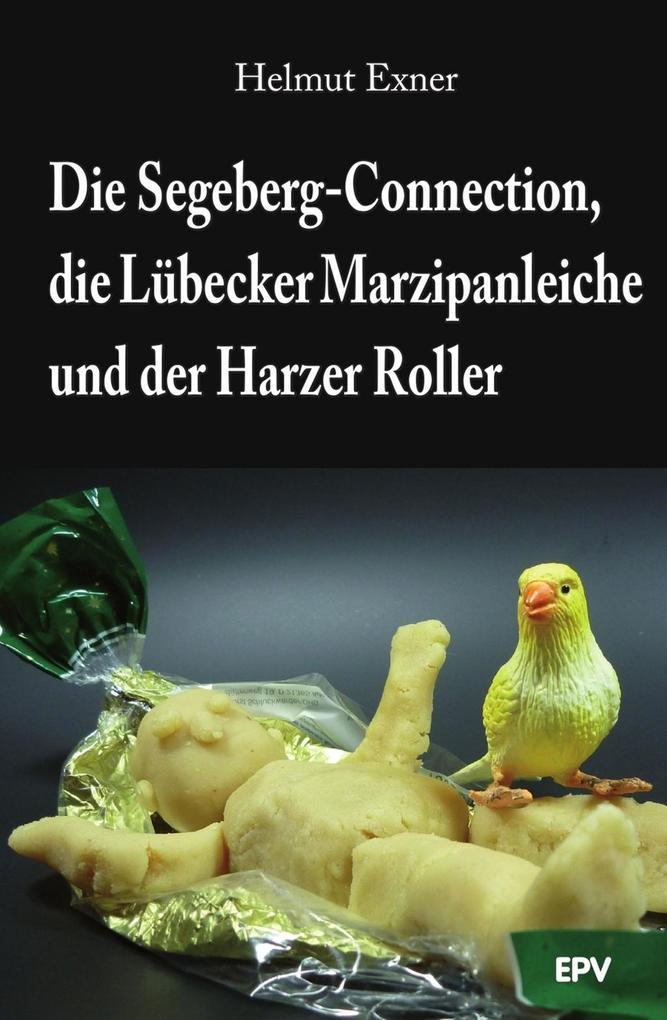 Die Segeberg-Connection, die Lübecker Marzipanleiche und der Harzer Roller als eBook von Helmut Exner