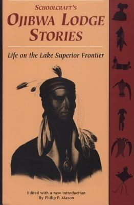 Schoolcraft's Ojibwa Lodge Stories: Life on the Lake Superior Frontier als Taschenbuch