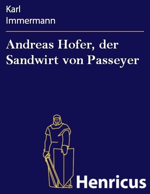 Andreas Hofer, der Sandwirt von Passeyer als eBook von Karl Immermann