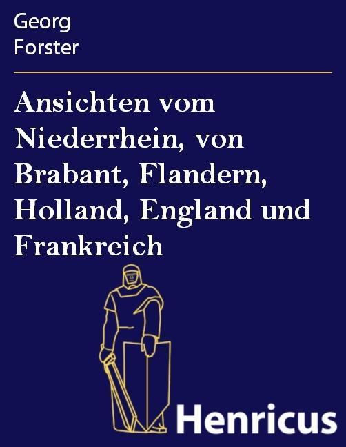Ansichten vom Niederrhein von Brabant Flandern Holland England und Frankreich