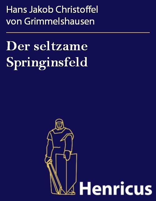 Der seltzame Springinsfeld als eBook von Hans Jakob Christoffel von Grimmelshausen