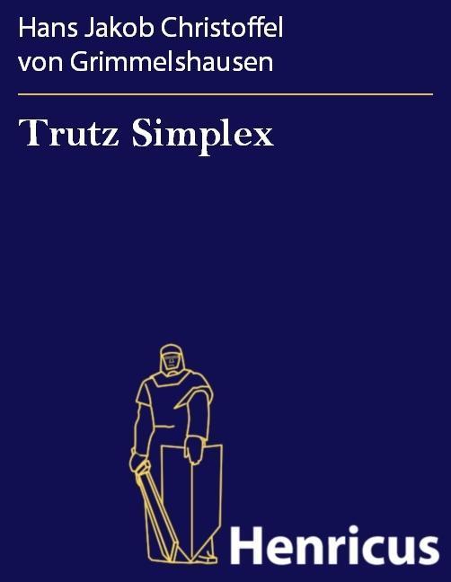Trutz Simplex als eBook von Hans Jakob Christoffel von Grimmelshausen, Hans Jakob Christoffel von Grimmelshausen