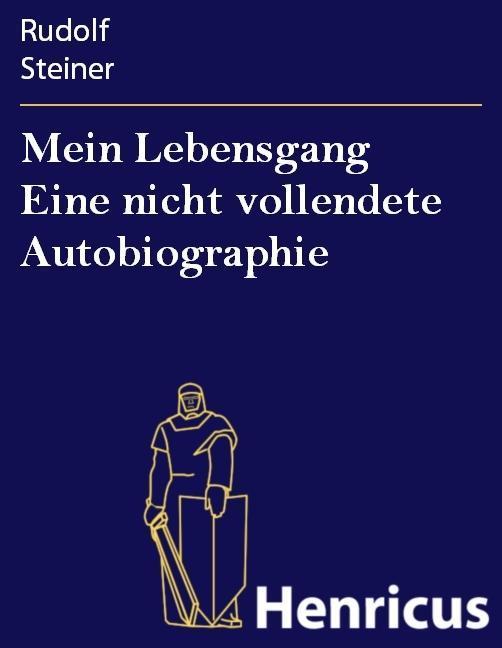 Mein Lebensgang Eine nicht vollendete Autobiographie als eBook von Rudolf Steiner