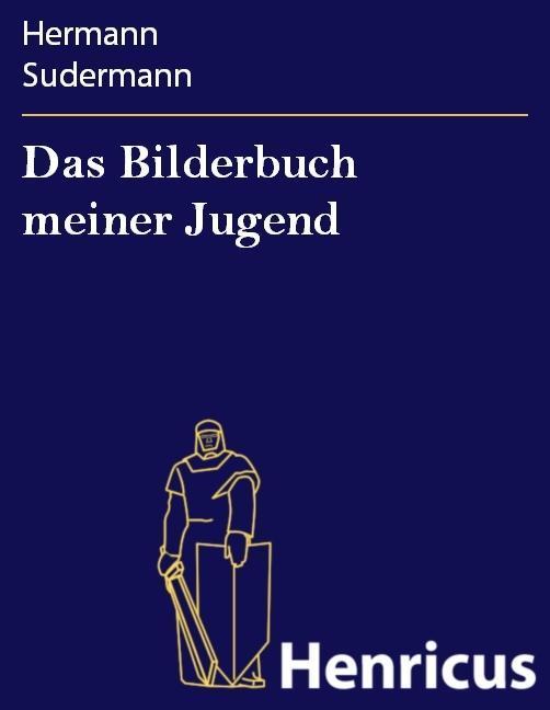 Das Bilderbuch meiner Jugend als eBook von Hermann Sudermann