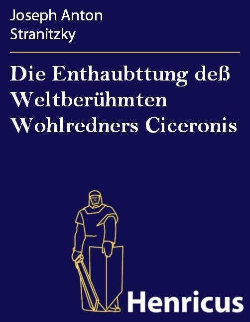 Die Enthaubttung deß Weltberühmten Wohlredners Ciceronis