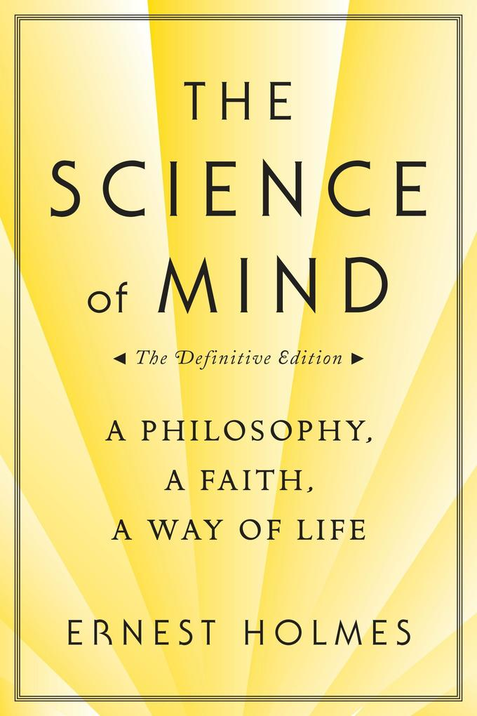 The Science of Mind: A Philosophy, a Faith, a Way of Life, the Definitive Edition als Taschenbuch