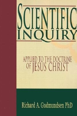 Scientific Inquiry: Applied to the Gospel of Jesus Christ als Taschenbuch