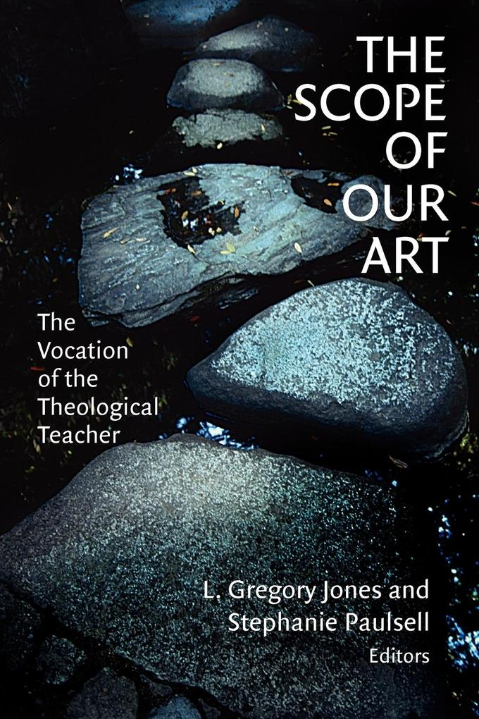 The Scope of Our Art: The Vocation of the Theological Teacher als Taschenbuch