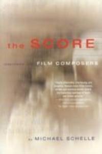 The Score: Interviews with Film Composers als Taschenbuch