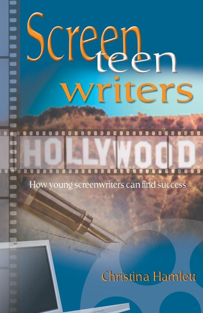 Screen Teen Writers: How Young Screenwriters Can Find Success als Taschenbuch