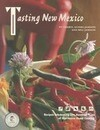 Tasting New Mexico: Recipes Celebrating One Hundred Years of Distinctive Home Cooking: Recipes Celebrating One Hundred Years of Distinctive Home Cooki