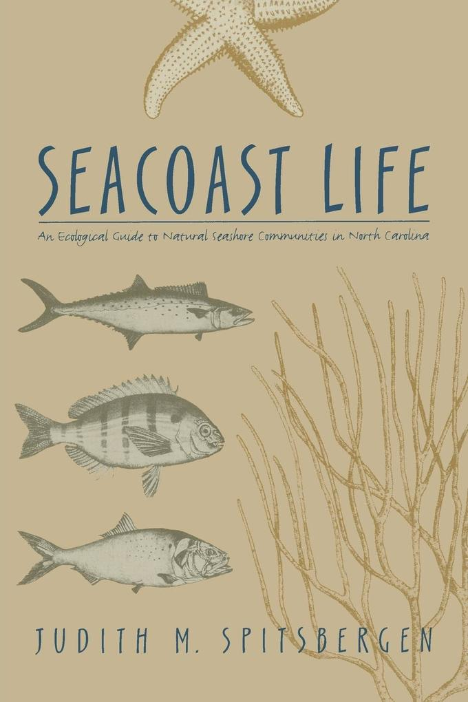 Seacoast Life an Ecological Guide to Natural Seashore Communities in North Carolina als Taschenbuch