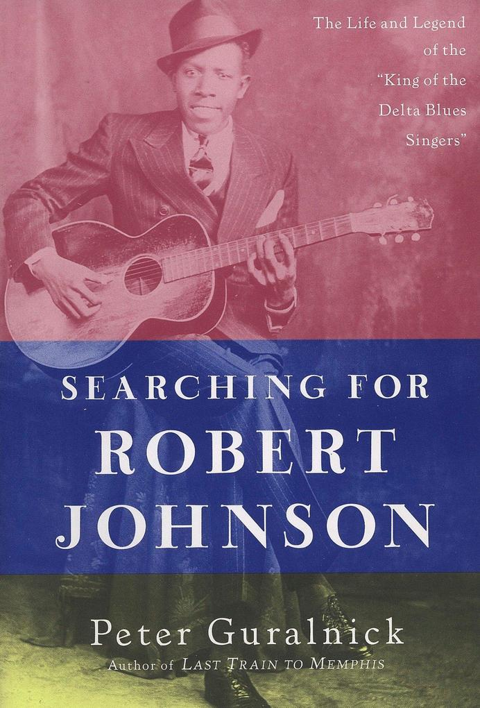"Searching for Robert Johnson: The Life and Legend of the ""king of the Delta Blues Singers"" als Taschenbuch"