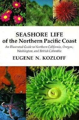 Seashore Life of the Northern Pacific Coast: An Illustrated Guide to Northern California, Oregon, Washington, and British Columbia als Taschenbuch