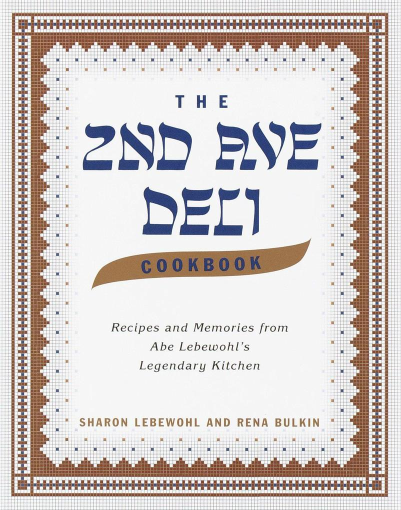 The 2nd Ave Deli Cookbook: Recipes and Memories from Abe Lebewohl's Legendary New York Kitchen als Buch