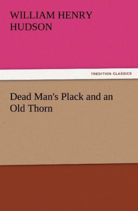 Dead Man´s Plack and an Old Thorn als Buch von W. H. (William Henry) Hudson