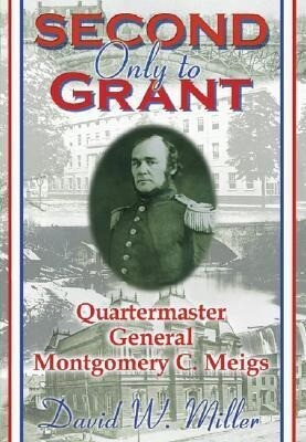 Second Only to Grant: Quartermaster General Montgomery C. Meigs als Buch