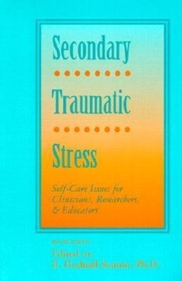 Secondary Traumatic Stress: Self-Care Issues for Clinicians, Researchers, and Educators als Taschenbuch