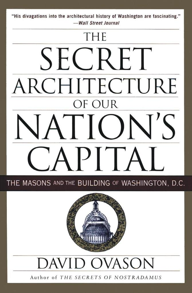 The Secret Architecture of Our Nation's Capital: The Masons and the Building of Washington, D.C. als Taschenbuch