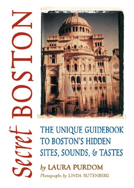 Secret Boston: The Unique Guidebook to Boston's Hidden Sites, Sounds & Tastes als Taschenbuch