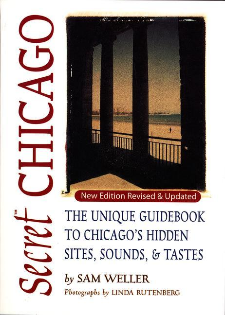 Secret Chicago: The Unique Guidebook to Chicago's Hidden Sites, Sounds & Tastes als Taschenbuch
