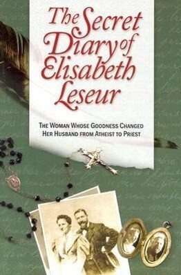 The Secret Diary of Elisabeth Leseur: The Woman Whose Goodness Changed Her Husband from Atheist to Priest als Taschenbuch