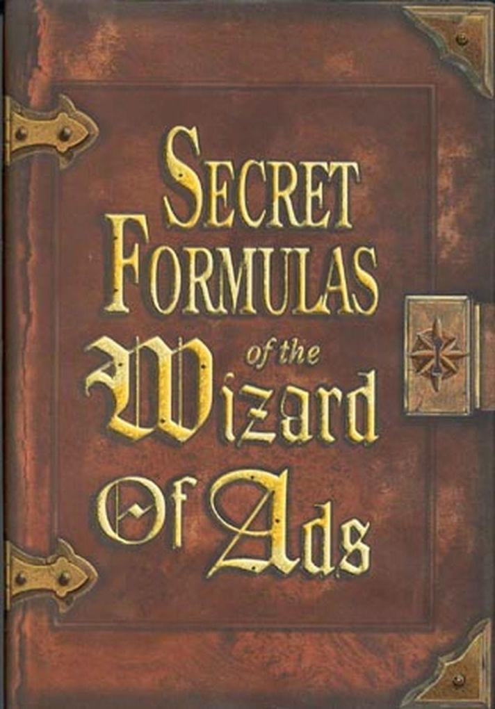 Secret Formulas of the Wizard of Ads: Turning Paupers Into Princes and Lead Into Gold als Buch
