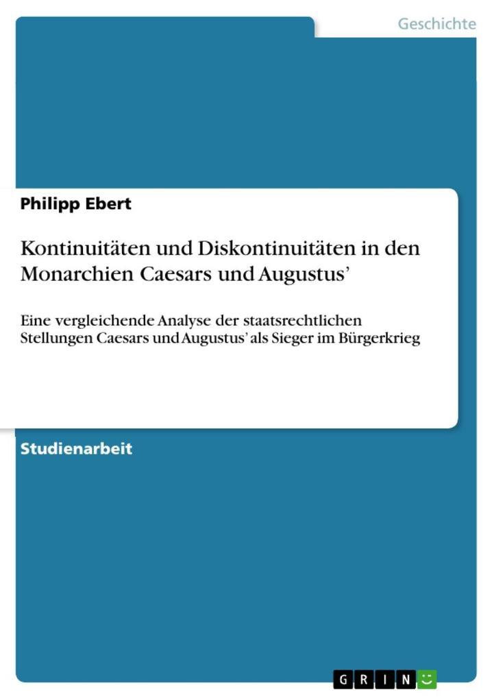 Kontinuitäten und Diskontinuitäten in den Monarchien Caesars und Augustus´ als eBook von Philipp Ebert - GRIN Verlag