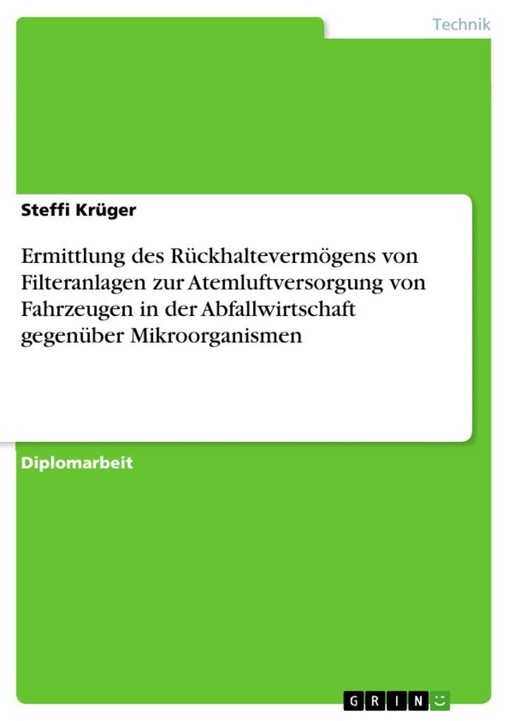 Ermittlung des Rückhaltevermögens von Filteranlagen zur Atemluftversorgung von Fahrzeugen in der Abfallwirtschaft gegenüber Mikroorganismen als eBook