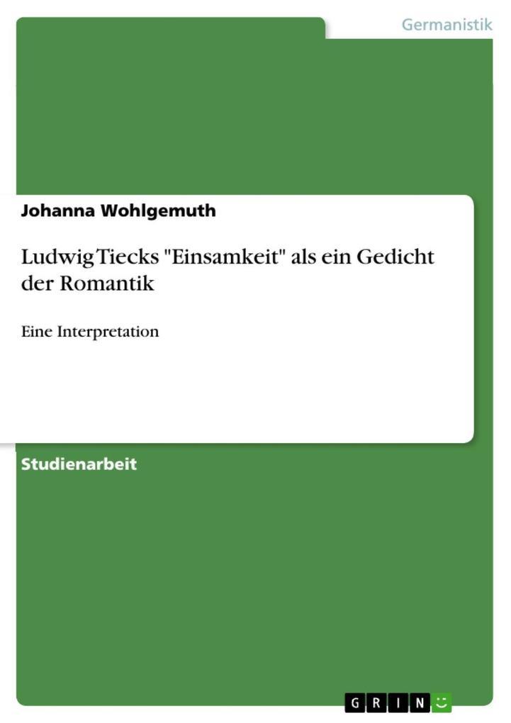 Ludwig Tiecks Einsamkeit als ein Gedicht der Romantik