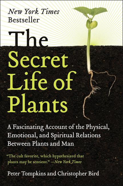 The Secret Life of Plants: A Fascinating Account of the Physical, Emotional, and Spiritual Relations Between Plants and Man als Taschenbuch
