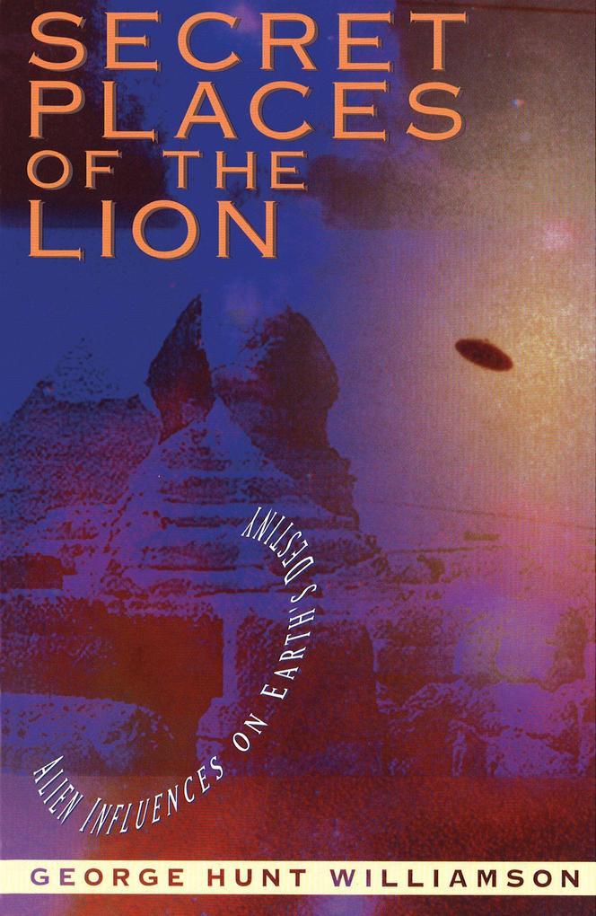 Secret Places of the Lion: Alien Influences on Earth's Destiny als Taschenbuch